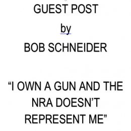 GUEST POST BY BOB SCHNEIDER – I OWN A GUN…